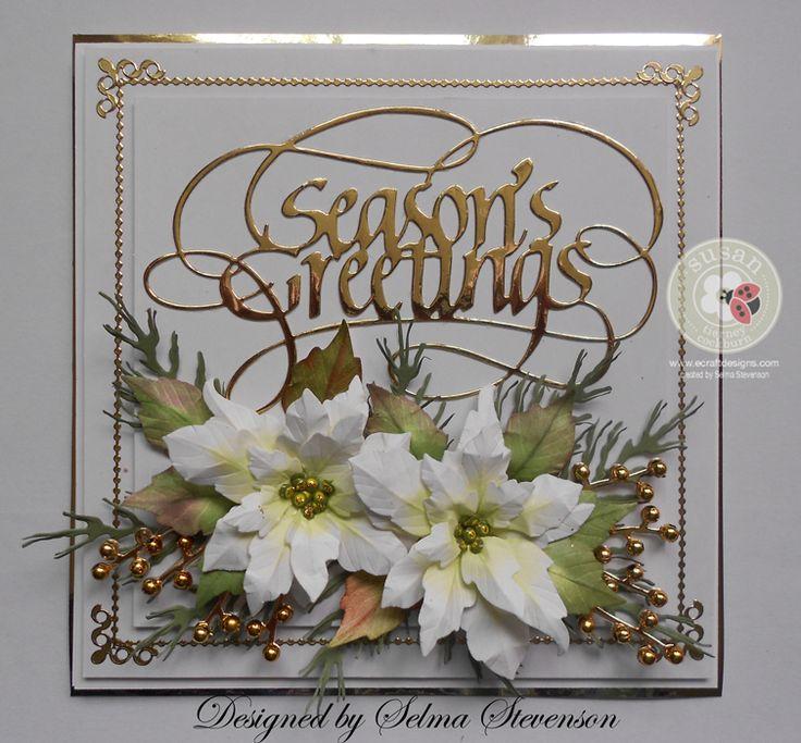 This card designed using Susan's Garden Notes Poinsettia dies and one of the new Quietfire sentiment dies from Elizabeth Craft Designs.  http://selmasstampingcorner.blogspot.com/2015/08/elegant-poinsettia-card.html