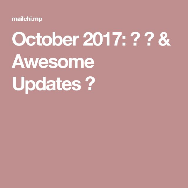 October 2017: 🎃 💀 & Awesome Updates😃
