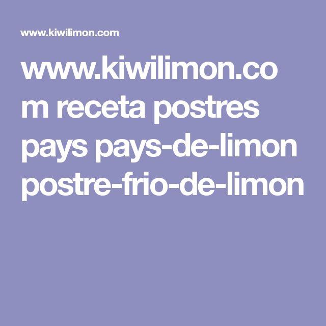 www.kiwilimon.com receta postres pays pays-de-limon postre-frio-de-limon