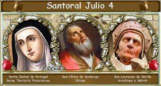 """Santoral: Santoral del 4 de Julio   Santa Isabel de Portugal,Reina de Portugal Berta de Blangy, SantaAbadesa Andrés de Creta, SantoObispo Beato BONIFACIO DE SABOYA Beatos JUAN """"CORNELIUS"""", TOMÁS BOSGRAVE, JUAN CAREY y PATRICIO SALMÓN Beatos GUILLERMO ANDLEBY, ENRIQUE ABBOT, TOMÁS WARCOP y EDUARDO FULTHORP Beato PEDRO KIBE KASUI San ANTONIO DANIEL Beata CATALINA JARRIGE San CESIDIO GIACOMANTONIO Beato PEDRO JORGE FRASSATTI Beato JOSÉ KOWALSKI Beata MARÍA CRUCIFICADA CURCIO OTROS SANTOS DEL…"""