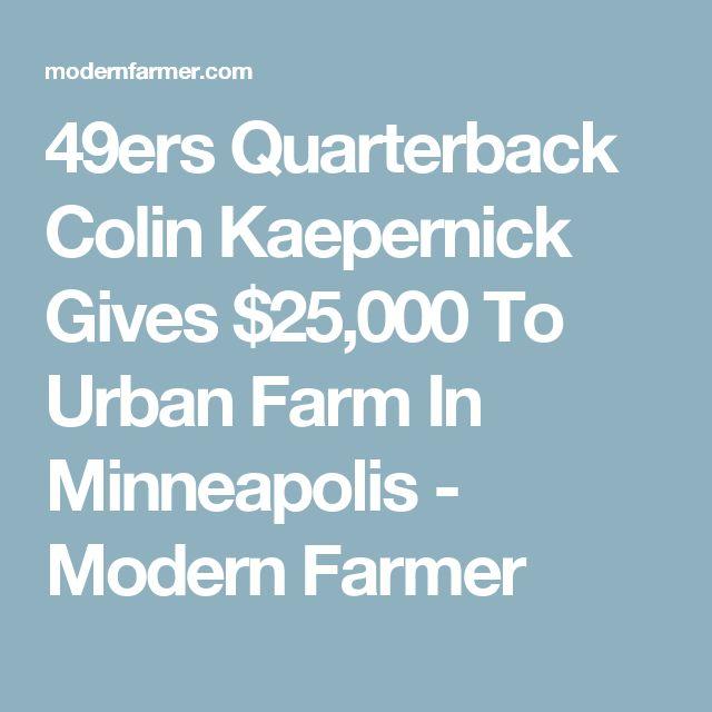 49ers Quarterback Colin Kaepernick Gives $25,000 To Urban Farm In Minneapolis - Modern Farmer