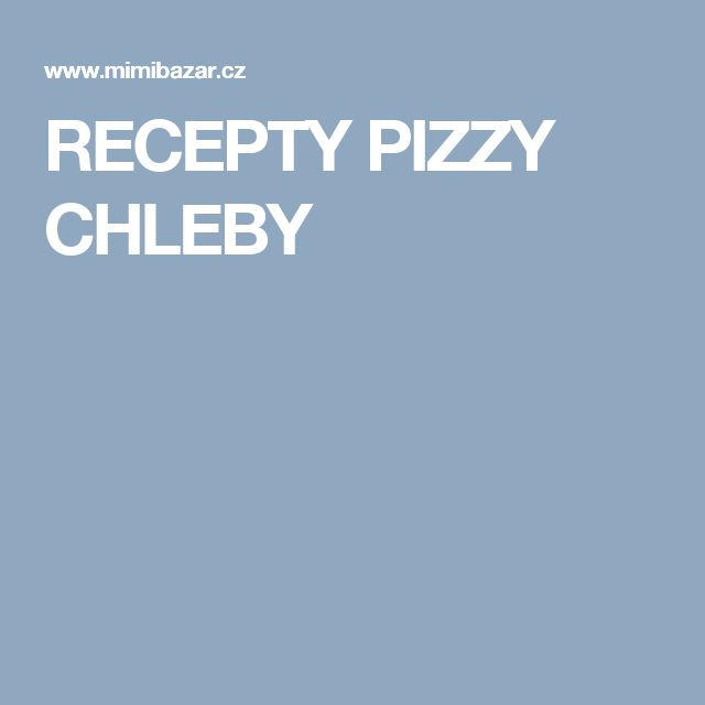 RECEPTY PIZZY CHLEBY