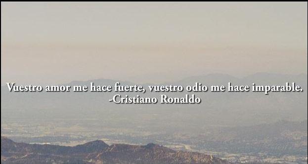 Vuestro amor me hace fuerte, vuestro odio me hace imparable.-Cristiano Ronaldo.