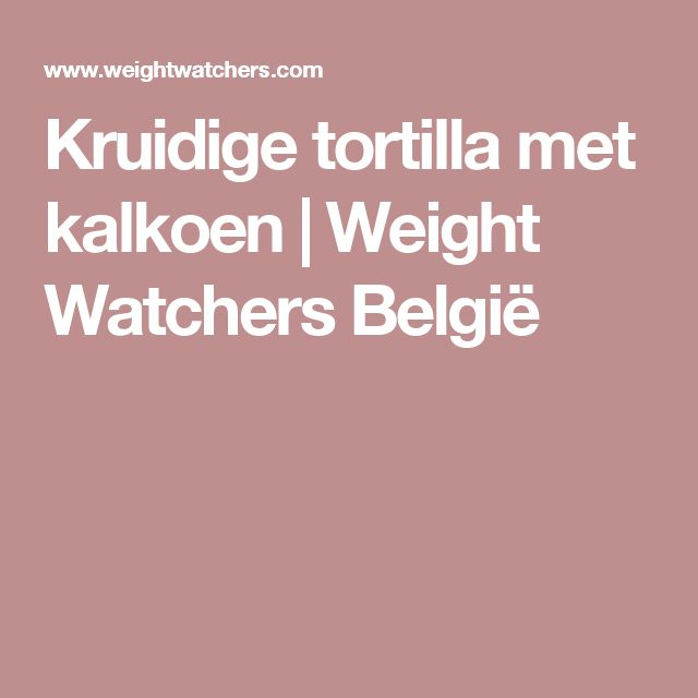 Kruidige tortilla met kalkoen | Weight Watchers België