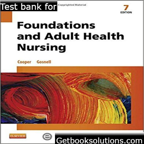 Test Bank For Foundations And Adult Health Nursing 7th Edition By