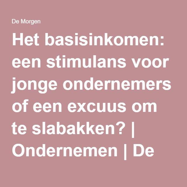 9/6/2016 dM Het basisinkomen: een stimulans voor jonge ondernemers of een excuus om te slabakken? | Ondernemen | De Morgen