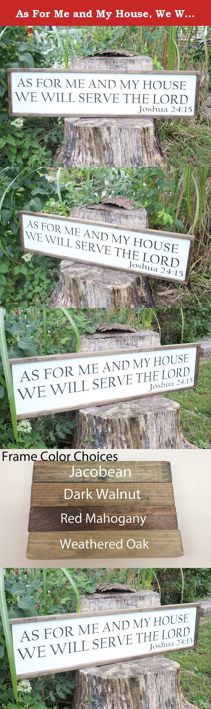 "As For Me and My House, We Will Serve the Lord, Joshua 24:15 Framed Distressed Wood Sign, Christian Home. Sign Shown: 12""x48"" white background 