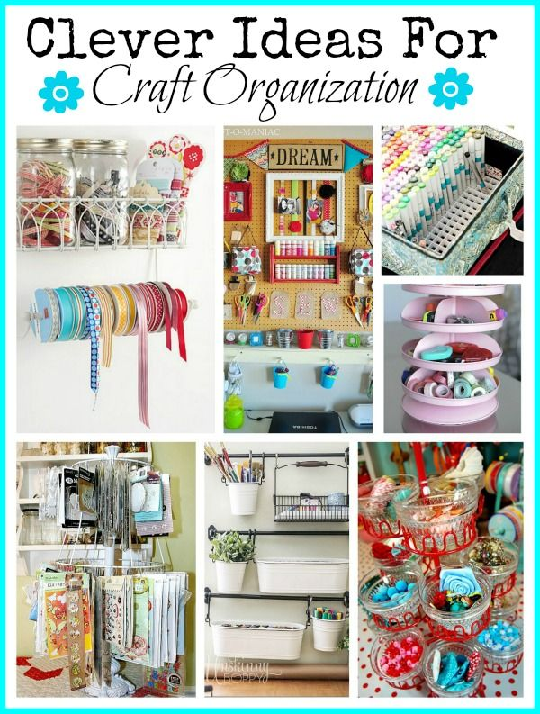 A collection of cute and clever ideas for organizing craft materials - many of them are using common objects in new ways
