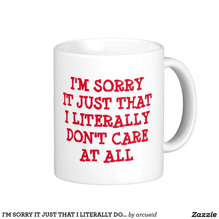 I'M SORRY IT JUST THAT I LITERALLY DON'T CARE COFFEE MUG