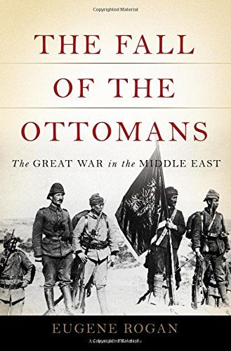 The Fall of the Ottomans : The Great War in the Middle East | 362.22 ROG