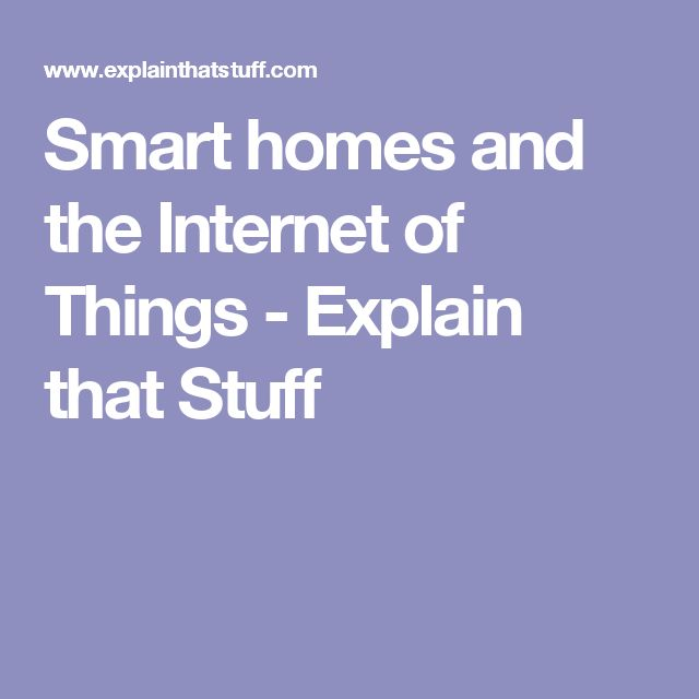 Smart homes and the Internet of Things - Explain that Stuff