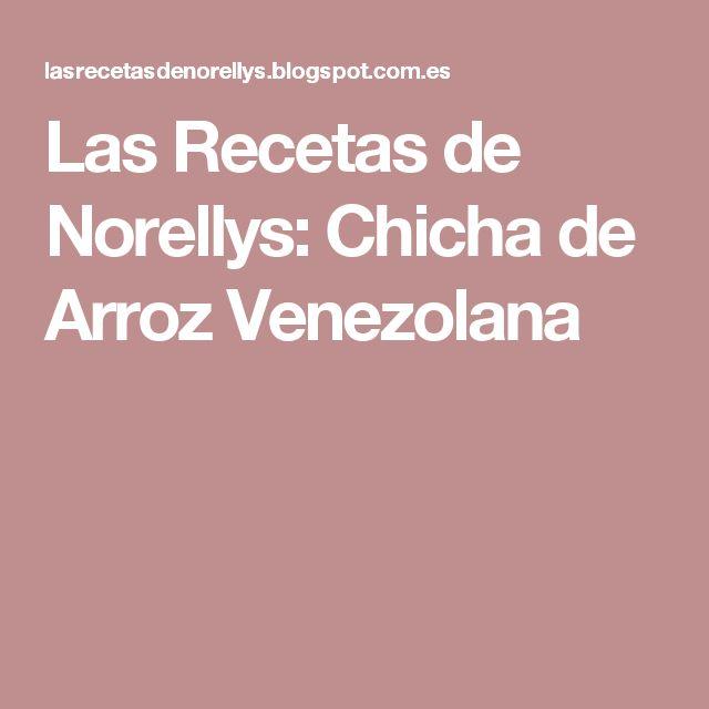 Las Recetas de Norellys: Chicha de Arroz Venezolana