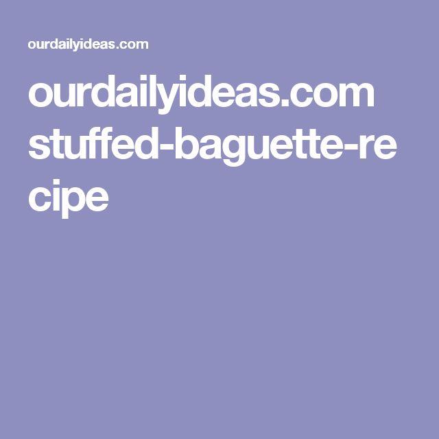 ourdailyideas.com stuffed-baguette-recipe