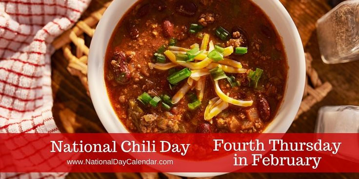 February 25, 2016 – NATIONAL CHILI DAY – NATIONAL CHOCOLATE COVERED NUT DAY – NATIONAL CLAM CHOWDER DAY