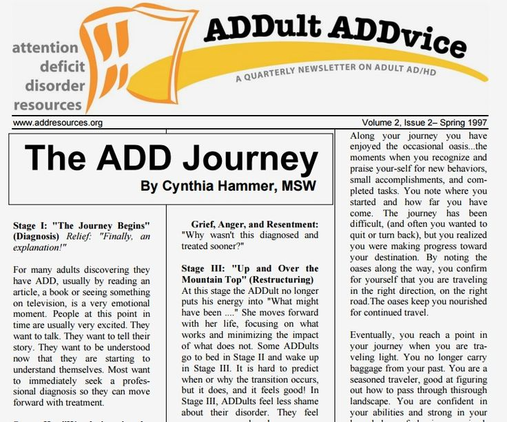"You can still read this 1997 edition of our newsletter, ADDvice, a benefit of membership. ""The ADD Journey"" by Cynthia Hammer holds up very well despite its age and shows a real understanding of the difficulties faced in ADDulthood."