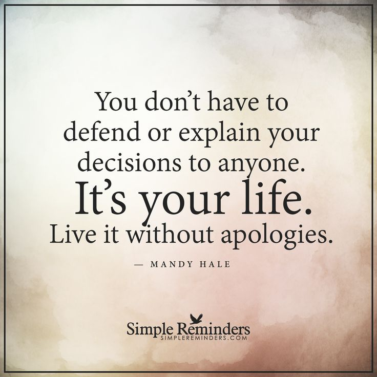 This is your life You don't have to defend or explain your ...