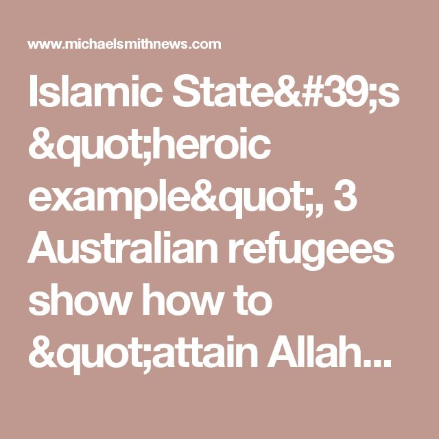 """Islamic State's """"heroic example"""", 3 Australian refugees show how to """"attain Allah's pleasure"""" by killing Australians - Michael Smith News"""