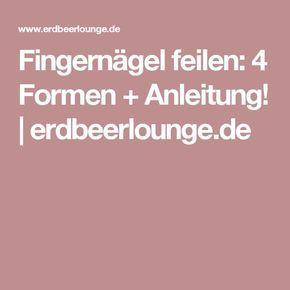 Fingernägel feilen: 4 Formen + Anleitung!   erdbeerlounge.de