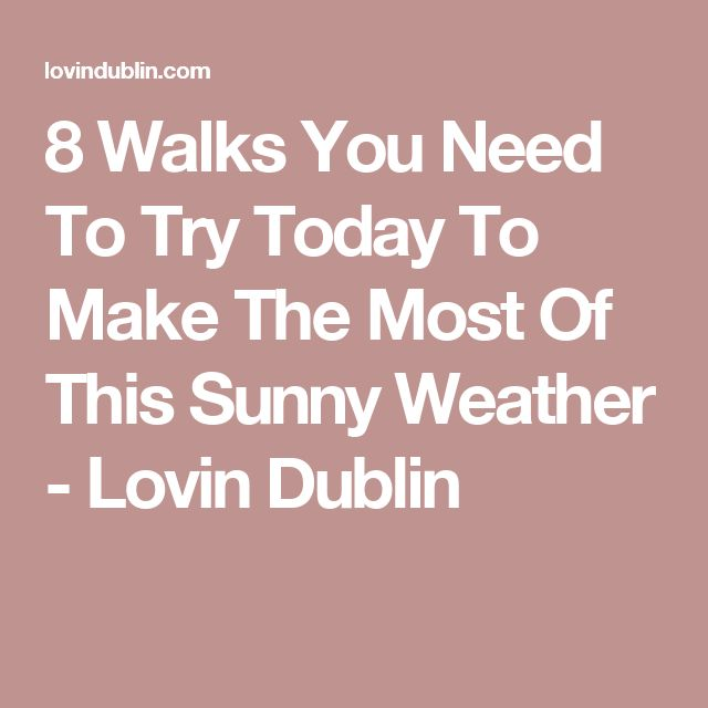 8 Walks You Need To Try Today To Make The Most Of This Sunny Weather - Lovin Dublin