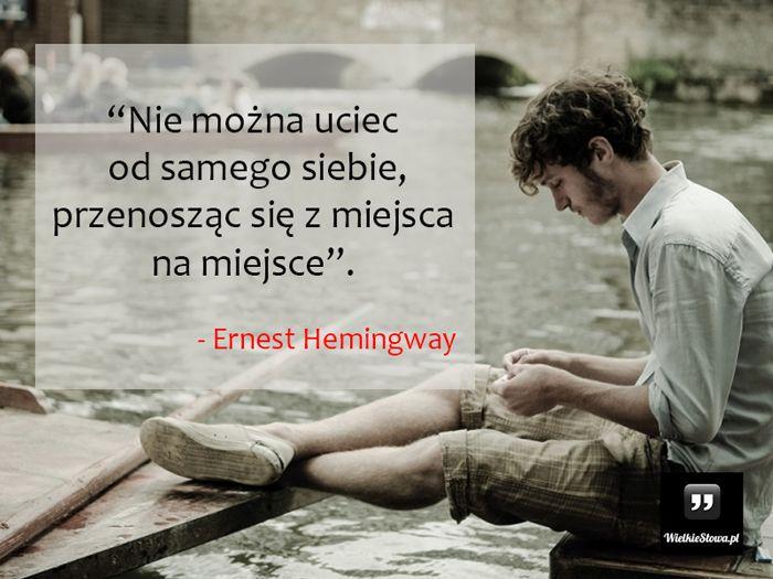 Nie można uciec od samego siebie... #Hemingway-Ernest, #Człowiek, #Ucieczka