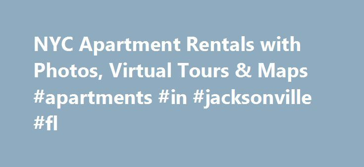 NYC Apartment Rentals with Photos, Virtual Tours & Maps #apartments #in #jacksonville #fl http://apartment.remmont.com/nyc-apartment-rentals-with-photos-virtual-tours-maps-apartments-in-jacksonville-fl/  #nyc apartment rentals # New York Licensed Real Estate Salesperson Attention all relocating executives and budget NYC apartment seekers!New York City Apartment Living Is Great, Easy, Affordable and Convenient! Welcome to my New York City Real Estate web site. My name is Robert Hill and I…
