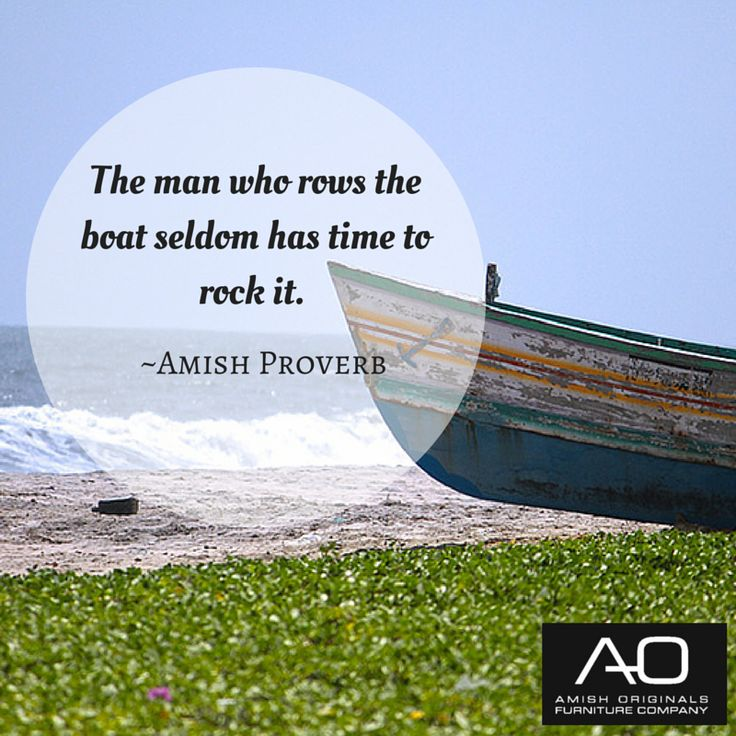 The man who rows the boat seldom has time to rock it. ~Amish Proverb  #amishproverb #wisdom #workethic