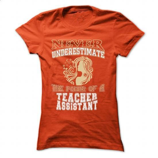 Never underestimate... a Teacher Assistant - #polo #cheap t shirts. CHECK PRICE => https://www.sunfrog.com/LifeStyle/Never-underestimate-a-Teacher-Assistant-Orange-44852050-Ladies.html?60505                                                                                                                                                      More