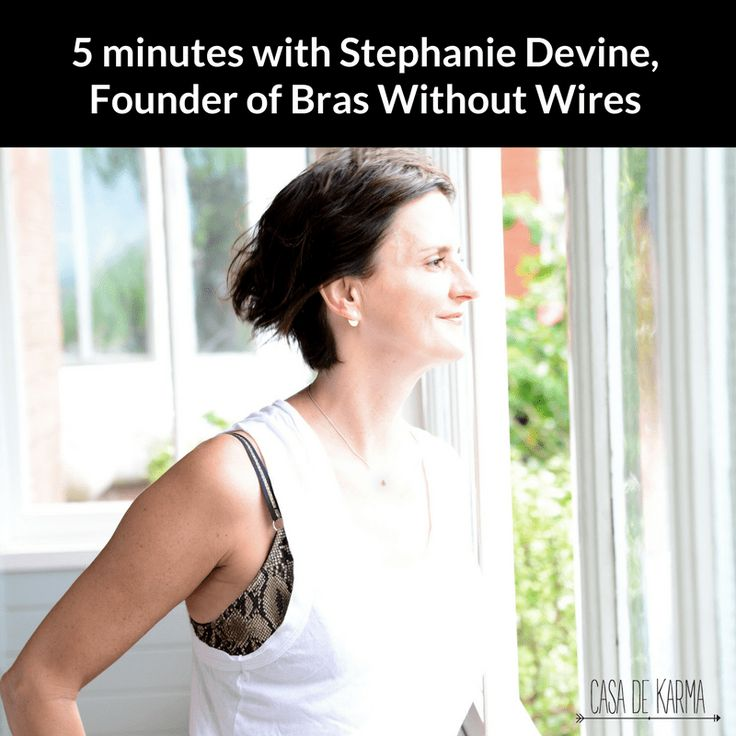 Stephanie Devine has swapped her days in recruitment to serve womankind through Bras Without Wires. Find out why they're better for your health, wallet and the environment.