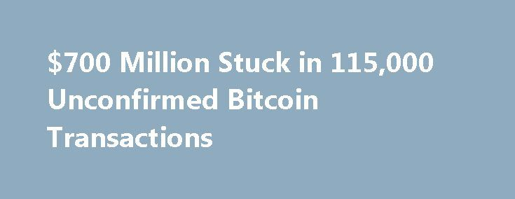 $700 Million Stuck in 115,000 Unconfirmed Bitcoin Transactions https://betiforexcom.livejournal.com/28104669.html  […] The post $700 Million Stuck in 115,000 Unconfirmed Bitcoin Transactions appeared first on CryptoCoinsNews. The post $700 Million Stuck in 115,000 Unconfirmed Bitcoin Transactions appeared first on bitcoinmining.shop.The post $700 Million Stuck in 115,000 Unconfirmed Bitcoin Transactions appeared first on aroundworld24.com…