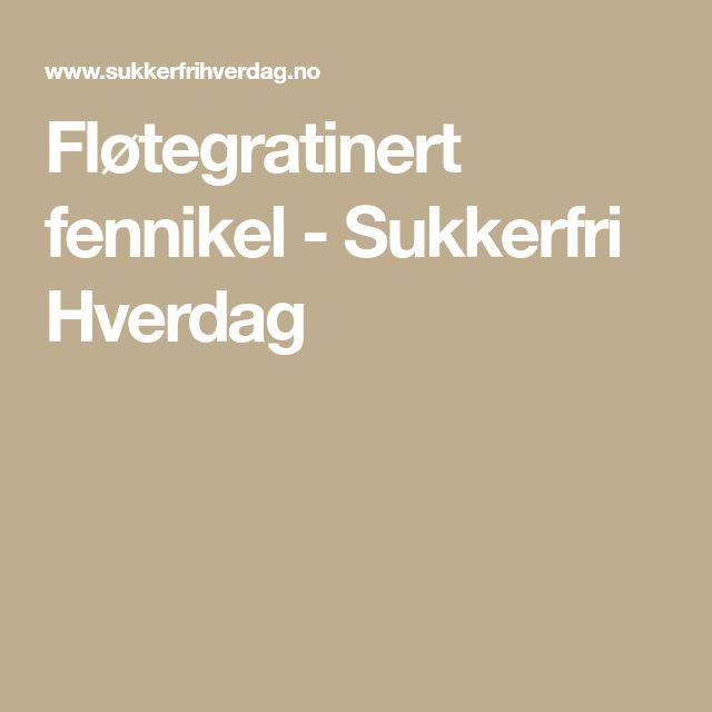 Fløtegratinert fennikel - Sukkerfri Hverdag