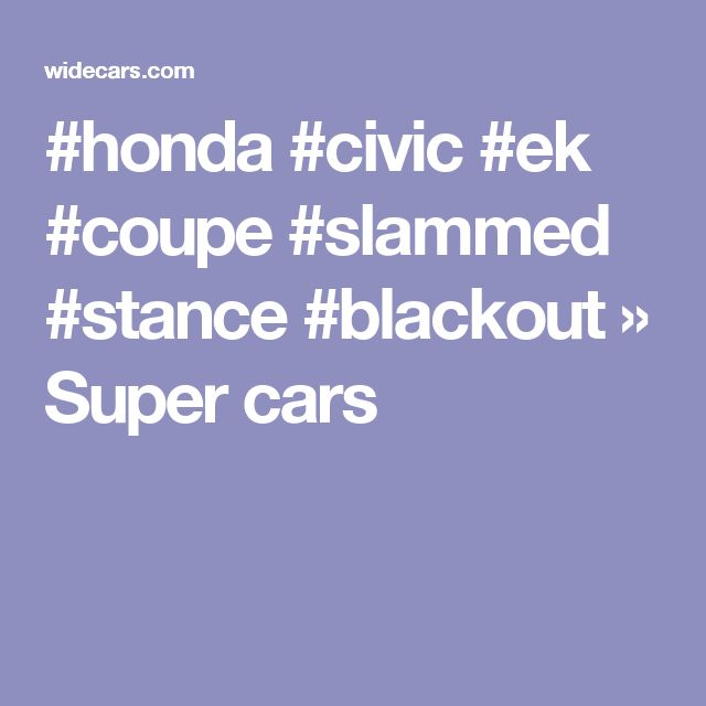 #honda #civic #ek #coupe #slammed #stance #blackout » Super cars