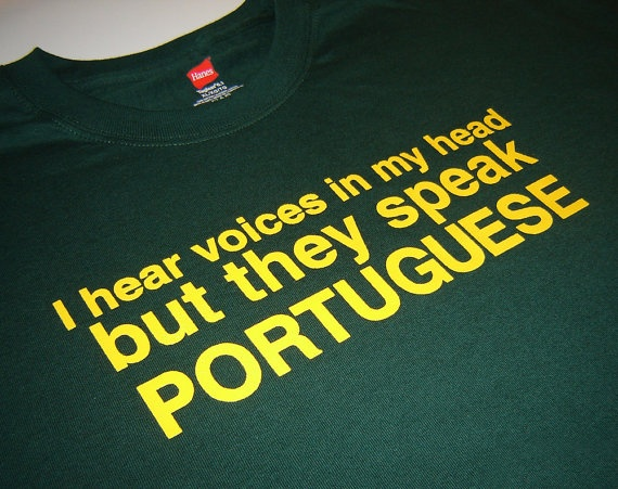Forest Green I hear Portuguese voices in my head t by geekthings, $14.99
