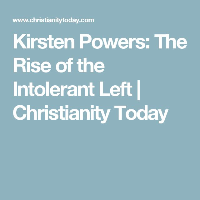 Kirsten Powers: The Rise of the Intolerant Left    | Christianity Today