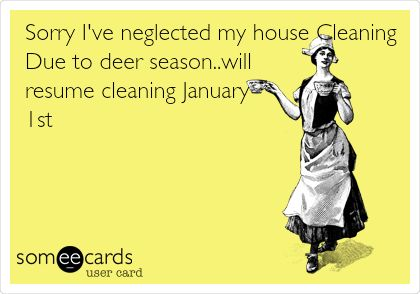 Sorry Iu0027ve neglected my house Cleaning Due to deer seasonwill - house cleaner resume