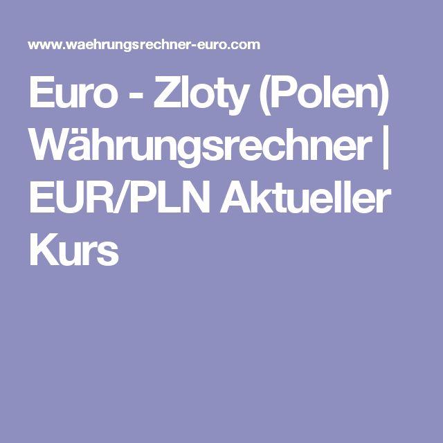 Euro - Zloty (Polen) Währungsrechner   EUR/PLN Aktueller Kurs