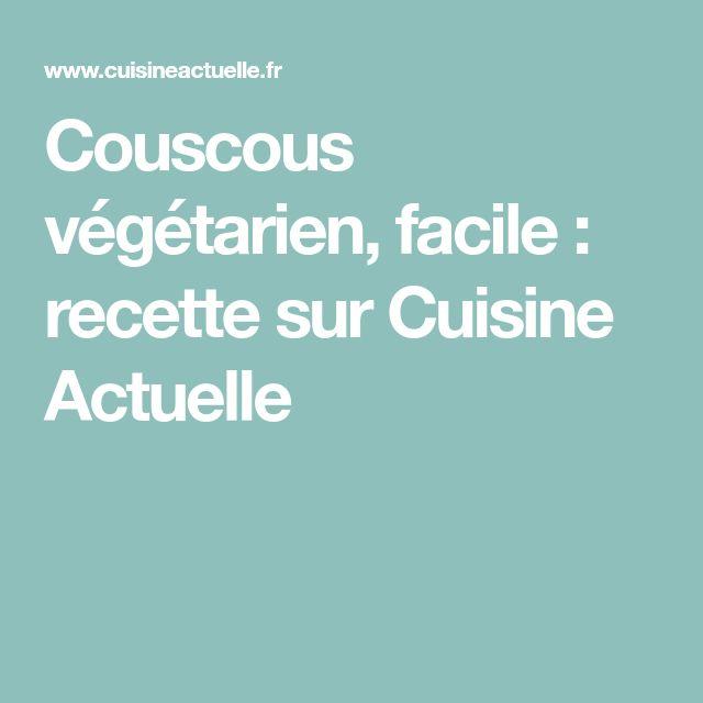 Couscous végétarien, facile : recette sur Cuisine Actuelle