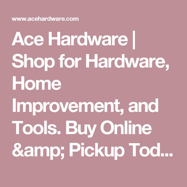 Ace Hardware | Shop for Hardware, Home Improvement, and Tools. Buy Online & Pickup Today.