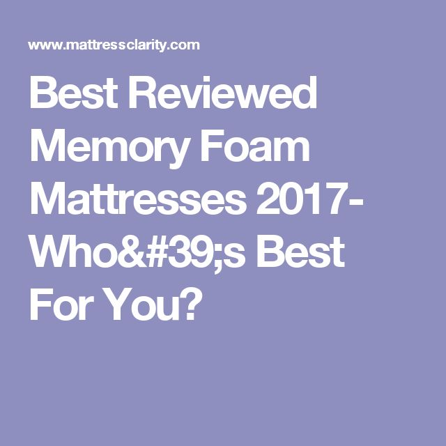 Best Reviewed Memory Foam Mattresses 2017- Who's Best For You?