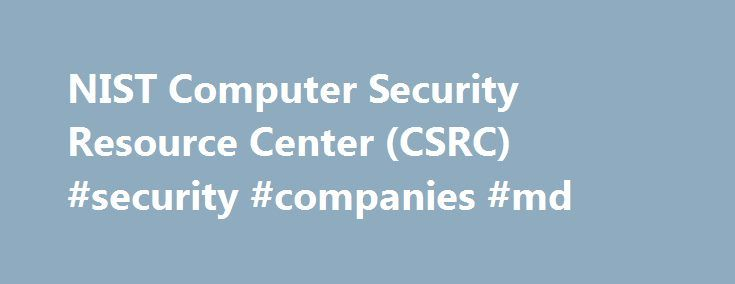 NIST Computer Security Resource Center (CSRC) #security #companies #md http://massachusetts.remmont.com/nist-computer-security-resource-center-csrc-security-companies-md/  # Hot Topics Useful Resources Computer Security Resource Center (CSRC) The Computer Security Resource Center (CSRC) facilitates broad sharing of information security tools and practices, provides a resource for information security standards and guidelines, and identifies key security web resources to support users in…