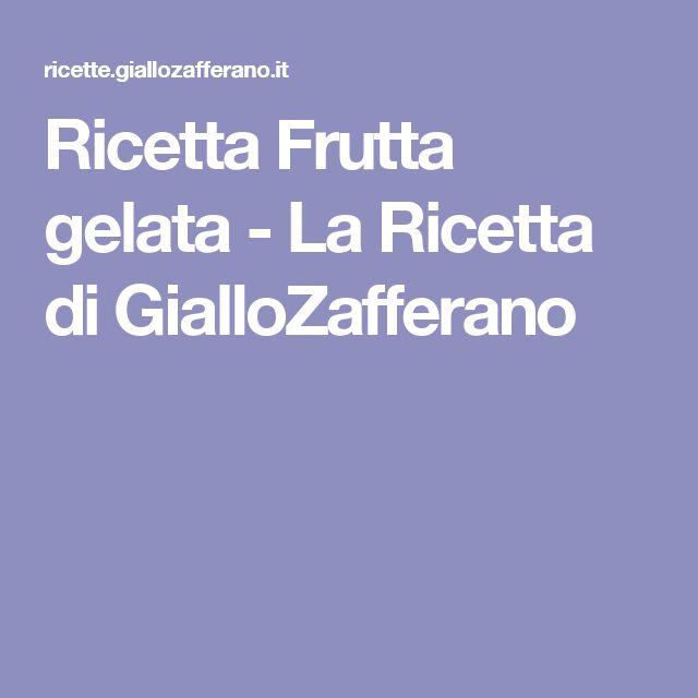 Ricetta Frutta gelata - La Ricetta di GialloZafferano