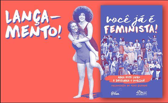 """Com prefácio daescritora e professora Márcia Tiburi e organização da jornalista Nana Queiroz, autora de Presos que Menstruam, """"Você já é feminista – Abra este livro e descubra porquê"""" reúne textos de Djamila Ribeiro, Luisa Marilac, Lola Aronovich, Amora Moira e várias outras mulheres. Por Redação O livro """"Você já é feminista – Abra este …"""