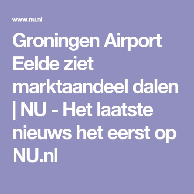 Groningen Airport Eelde ziet marktaandeel dalen | NU - Het laatste nieuws het eerst op NU.nl