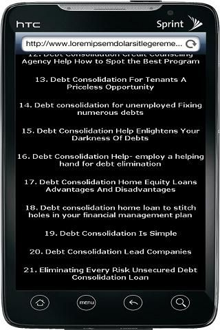 This Debt Consolidation Guide App Covers Following Topics:<p>3 Things To Watch Out For With Debt Consolidation Services Online<br>3 Types Of Debt Help Available Online - Consolidation Loans Debt Management And Debt Settlement<br>Debt Consolidation At Low Interest Rate  <br>Debt Consolidation Benefits and Drawbacks<br>Debt Consolidation Benefits<br>Debt Consolidation Can Never Be A Mistake<br>Debt Consolidation Companies  Why Pay When You can Do-It-Yourself <br>Debt Consolidation Companies…