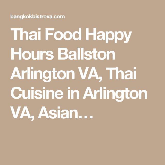 Thai Food Happy Hours Ballston Arlington VA, Thai Cuisine in Arlington VA, Asian…