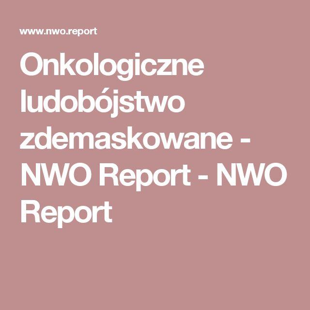 Onkologiczne ludobójstwo zdemaskowane - NWO Report - NWO Report