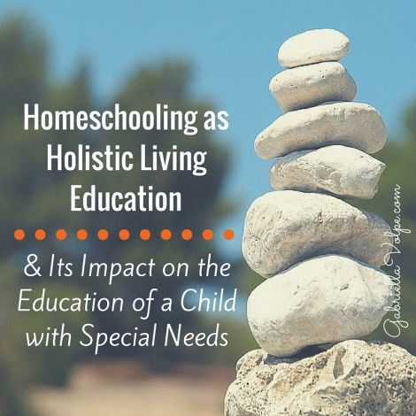 Homeschooling as Holistic Living Education & Its Impact on the Education of a Child with Special Needs