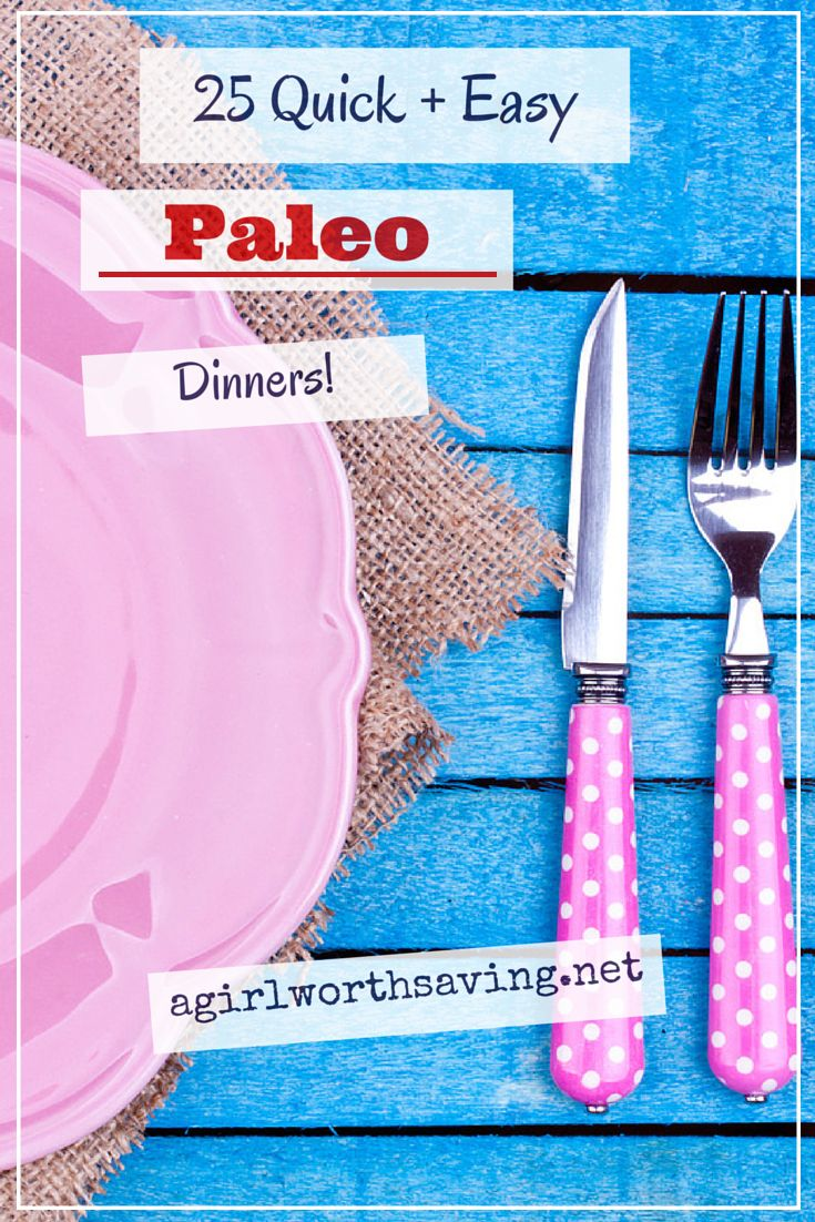 Get out of your kitchen FAST with these 25 Quick and Easy Paleo Dinners