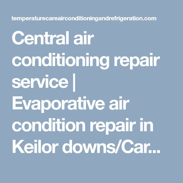 Central air conditioning repair service   Evaporative air condition repair in Keilor downs/Caroline spring /Essendon