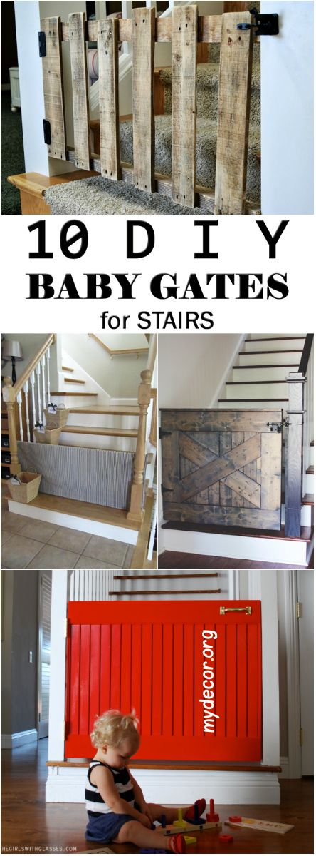 10 DIY Baby Gates for Stairs            If you have a child or a pet that you need to keep away from an unsafe area this can be a great DIY project for you! Of course, baby gates you can purchase in the store but they aren't long enough, they are too high, not cute or cost too much. To help y...