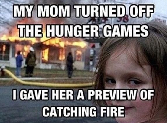 Haha. This would be me. Luckily my mom knows not to mess with me while I'm watching hunger games